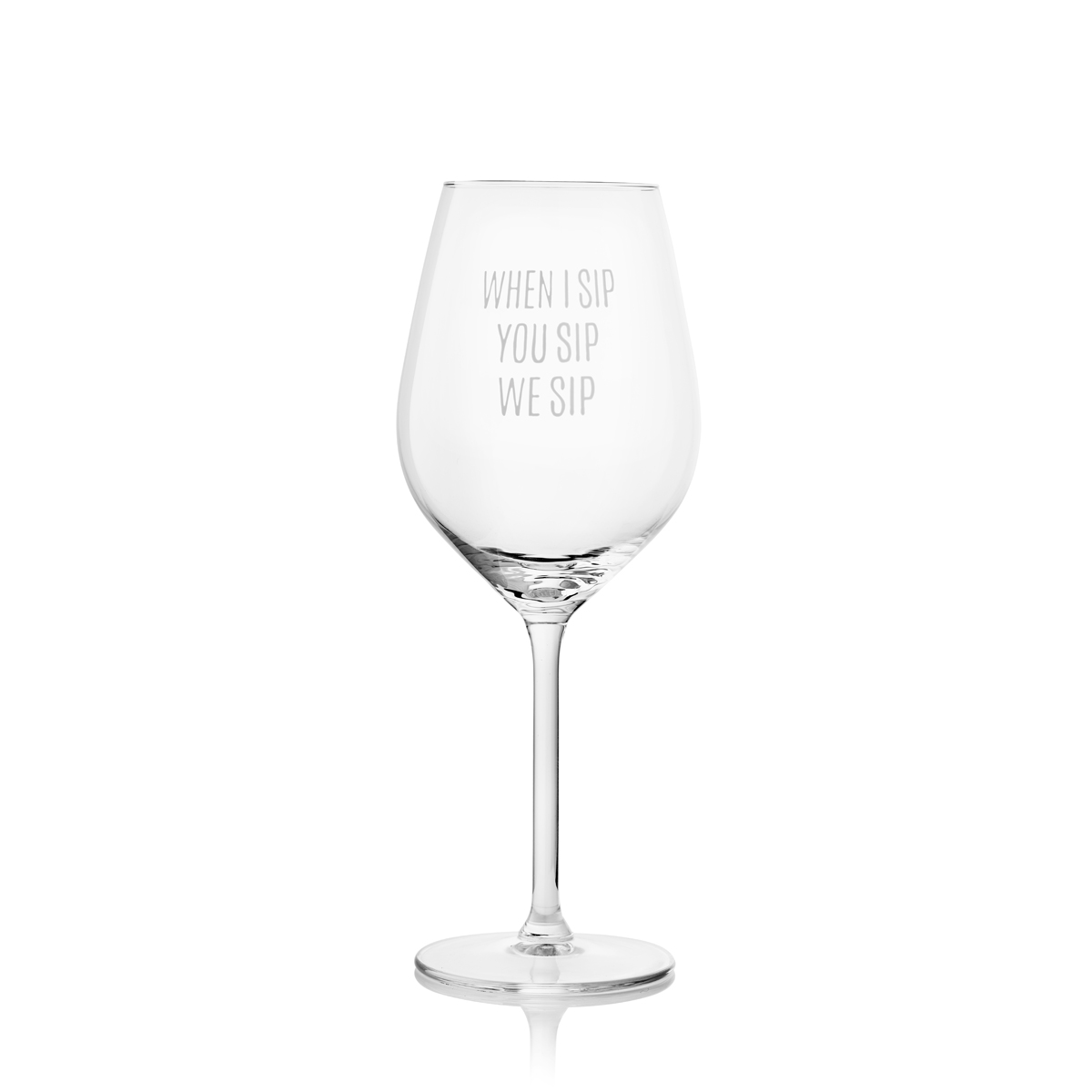 Wine Glass - When I Sip, You Sip, We Sip